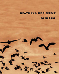 DEATH IS A SIDE-EFFECT: POEMS by April Ford